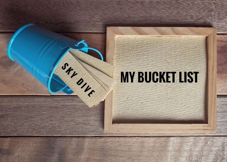 10 Things you gotta do before you die. How to build a Bucket List and why it's so vital you do it now.
